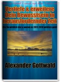Vertiefe und Erweitere Dein Bewusstsein in herausfordernder Zeit Buch Alexander Gottwald