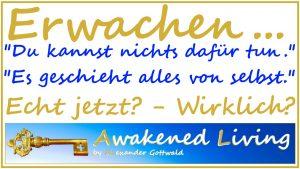 Awakened Living Erwachen - Du kannst nichts dafür tun