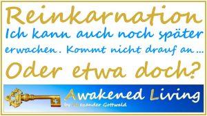 Awakened Living Reinkarnation - Erwachen kann ich auch im nächsten Leben