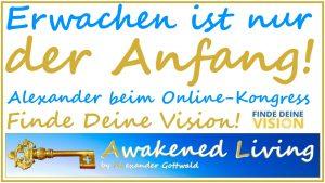 Erwachen statt Vision - Awakened Living Erwachen ist nur der Anfang Interview