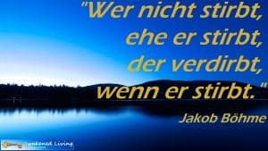 Awakened Living Zitat Jakob Böhme stirbt verdirbt