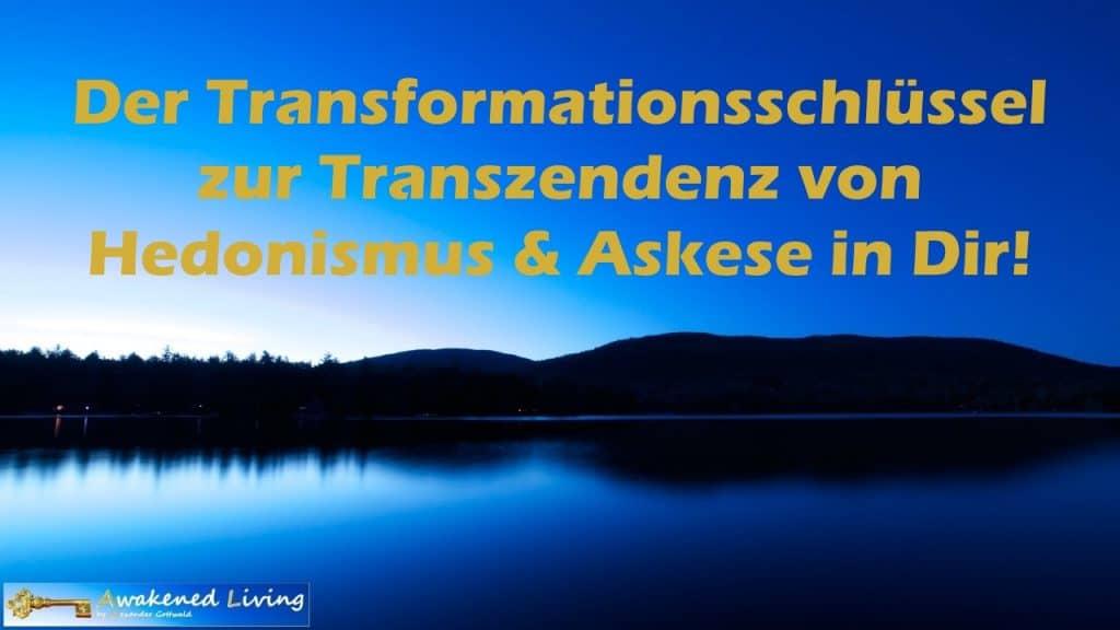 Awakened Living Transformationsschlüssel Transzendenz Hedonismus Askese
