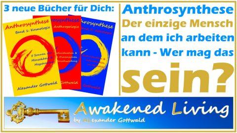 Anthrosynthese Der einzige Mensch an dem ich arbeiten kann - 3 neue Bücher