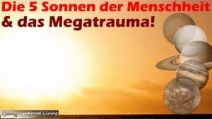 5 Sonnen der Menschheit und das Megatrauma