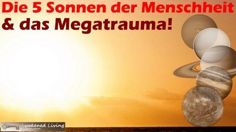 Die 5 Sonnen der Menschheit und das Megatrauma