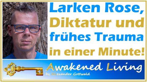 Alexander Gottwald über Larken Rose Diktatur und frühes Trauma