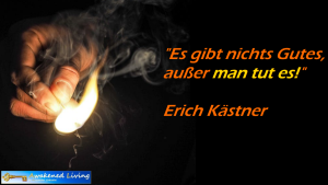 Es gibt nichts Gutes außer man tut es Zitat Erich Kästner